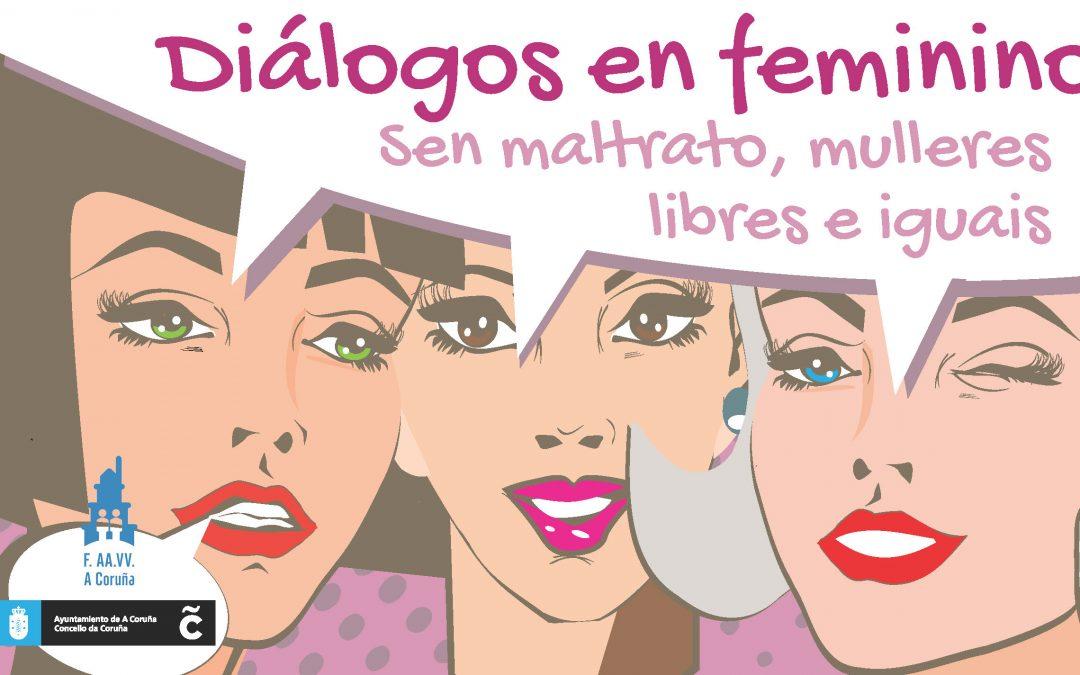 DIÁLOGOS EN FEMININO: Sen Maltrato, Mulleres Libres e Iguais